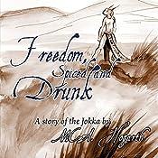 Freedom, Spiced and Drunk   M. C. A. Hogarth