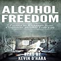 Alcohol Freedom: 7 Powerful Mindsets to Kickstart Your Alcohol-Free Journey! Audiobook by Kevin O'Hara Narrated by Kevin O'Hara