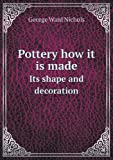 img - for Pottery How It Is Made Its Shape and Decoration book / textbook / text book