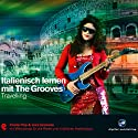 Italienisch lernen mit The Grooves: Travelling Hörbuch von Eva Brandecker Gesprochen von: Francesca Ballarin, Katja Liebeing, Domenico Sambuco