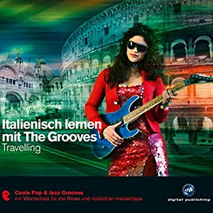 Italienisch lernen mit The Grooves: Travelling Hörbuch