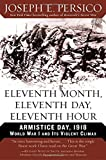 img - for Eleventh Month, Eleventh Day, Eleventh Hour: Armistice Day, 1918 World War I and Its Violent Climax book / textbook / text book