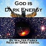 God is Dark Energy | Walter Parks