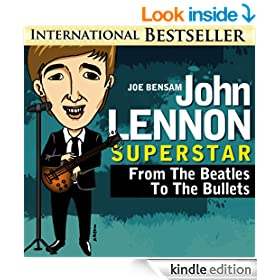 John Lennon Superstar Exposed: From The Beatles to The Bullets (Beatlemania Book 4)