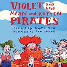 Violet and the Mean and Rotten Pirates Audiobook by Richard Hamilton Narrated by Bill Wallis