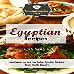 Egyptian Recipes: Mouthwatering and Low Budget Egyptian Recipes from the Old Country: The Essential Kitchen Series, Book 110 | Sarah Sophia