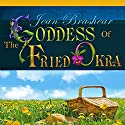 The Goddess of Fried Okra (       UNABRIDGED) by Jean Brashear Narrated by Kymberly Dakin