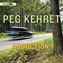 Abduction! (       UNABRIDGED) by Peg Kehret Narrated by Rebecca Gibel