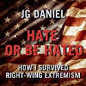 Hate or Be Hated: How I Survived Right-Wing Extremism Audiobook by JG Daniel Narrated by  uncredited