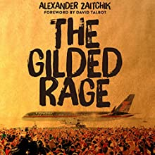 The Gilded Rage: A Wild Ride Through Donald Trump's America Audiobook by Alexander Zaitchik Narrated by Todd McLaren