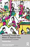 Technology, Gender and History in Imperial China: Great Transformations Reconsidered (Asia's Transformations/Critical Asian Scholarship)