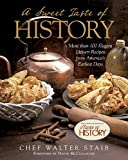 Sweet Taste of History: More than 100 Elegant Dessert Recipes from Americas Earliest Days