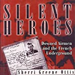 Silent Heroes: Downed Airmen and the French Underground | Sherri Greene Ottis