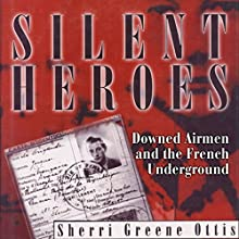 Silent Heroes: Downed Airmen and the French Underground | Livre audio Auteur(s) : Sherri Greene Ottis Narrateur(s) : Nate Daniels, Michele Spohn
