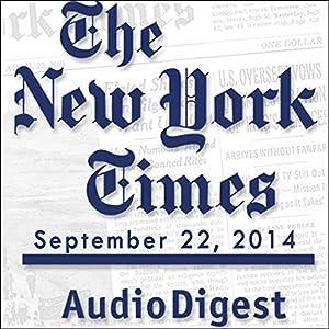 The New York Times Audio Digest, September 22, 2014 Newspaper / Magazine
