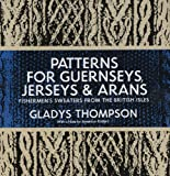 Patterns for Guernseys, Jerseys & Arans:  Fishermen's Sweaters from the British Isles