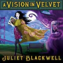 A Vision in Velvet: A Witchcraft Mystery, Book 6 (       UNABRIDGED) by Juliet Blackwell Narrated by Xe Sands