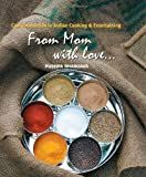 From Mom with Love: Complete Guide to Indian Cooking & Entertaining