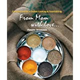 From Mom with Love: Complete Guide to Indian Cooking & Entertaining ~ Pushpa Bhargava