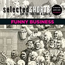 Selected Shorts: Funny Business Speech by Simon Rich, David Schickler, Joe Meno, Ian Frazier, R.T. Smith, James Thurber, Dorothy Parker, Dave Eggers, Kevin Barry Narrated by Wyatt Cenac, Isiah Sheffer, Kirsten Vangsness, Dana Ivey, Alec Baldwin, Christina Pickles, David Rakoff, James Naughton