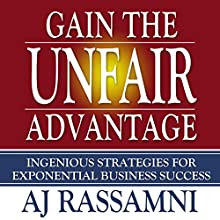 Gain the Unfair Advantage: Ingenious Strategies for Exponential Business Success Audiobook by AJ Rassamni Narrated by Sean Patrick Hopkins