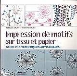 echange, troc Rebecca Drury, Yvonne Drury - Impression de motifs sur tissu et papier : Guide des techniques artisanales