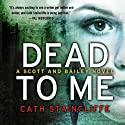 Dead to Me (       UNABRIDGED) by Cath Staincliffe Narrated by Julia Barrie