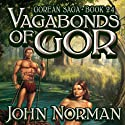 Vagabonds of Gor: Gorean Saga, Book 24 Audiobook by John Norman Narrated by Ralph Lister