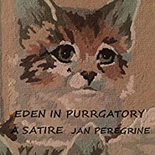 Eden in Purrgatory: A Satire Audiobook by Jan Peregrine Narrated by John Fionnlagh Rutherford