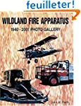Wildland Fire Apparatus: 1940-2001 Ph...