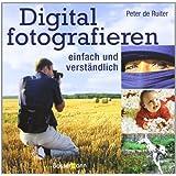 """Digital fotografieren: einfach und verst�ndlichvon """"Peter de Ruiter"""""""