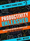 Productivity Unleashed: How To Achieve Any Goal In 7 Minutes A Day -- Goal Setting Reinvented (7 Minute Change Series Book 2)