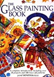 img - for The Glass Painting Book by Dunsterville, Jane (1997) Hardcover book / textbook / text book