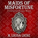 Maids of Misfortune: A Victorian San Francisco Mystery (       UNABRIDGED) by M. Louisa Locke Narrated by Cynthia Wallace