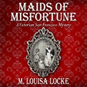 Maids of Misfortune: A Victorian San Francisco Mystery | [M. Louisa Locke]