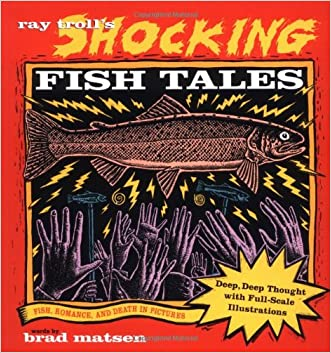 Ray Troll's Shocking Fish Tales: Fish, Romance, and Death in Pictures