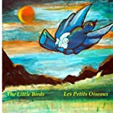 img - for The Little Birds - Les petits oiseaux (Bilingual children's story book by Andie) (Volume 3) book / textbook / text book