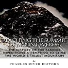 Reaching the Summit of Mount Everest: The History of the Famous Expeditions Attempting to Climb the World's Tallest Mountain Hörbuch von  Charles River Editors Gesprochen von: Jim D. Johnston