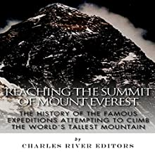 Reaching the Summit of Mount Everest: The History of the Famous Expeditions Attempting to Climb the World's Tallest Mountain Audiobook by  Charles River Editors Narrated by Jim D. Johnston