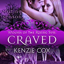 Craved: Wolves of the Rising Sun #4 Audiobook by Kenzie Cox,  Mating Season Collection Narrated by Elena Wolfe, Jeffrey Kafer