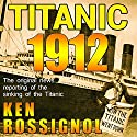 Titanic 1912: The Original News Reporting of the Sinking of the Titanic Audiobook by Ken Rossignol Narrated by Barry Abrams