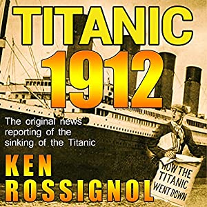 Titanic 1912: The Original News Reporting of the Sinking of the Titanic Audiobook