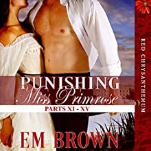 Punishing Miss Primrose: Parts XI - XV: Red Chrysanthemum Boxset, Book 3 | Livre audio Auteur(s) : Em Brown Narrateur(s) : Em Brown