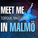 Meet Me in Malmo: Inspector Anita Sundstrom, Book 1 Audiobook by Torquil MacLeod Narrated by Marguerite Gavin