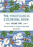 The Mindfulness Coloring Book - Volume Two: More Anti-Stress Art Therapy for Busy People (The Mindfulness Coloring Series)