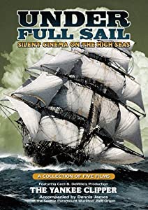 Under Full Sail: Silent Cinema on the High Seas (The Yankee Clipper / Around the Horn / The Square Rigger / Ship Ahoy / Down to the Sea in Ships) [Import]
