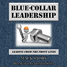 Blue-Collar Leadership: Leading from the Front Lines Audiobook by Mack Story Narrated by Brendan Carruthers