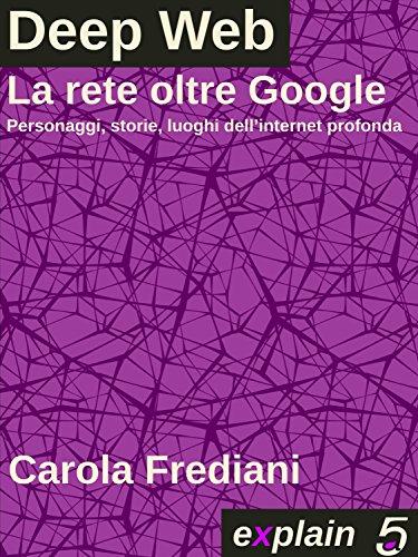 DEEP WEB La rete oltre Google Personaggi storie e luoghi dell'internet profonda PDF