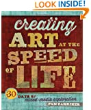 Creating Art at the Speed of Life: 30 Days of Mixed-Media Exploration