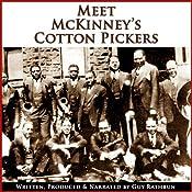 Meet McKinney's Cotton Pickers: Part One, Two, and Three (Dramatized) | [Guy Rathbun]